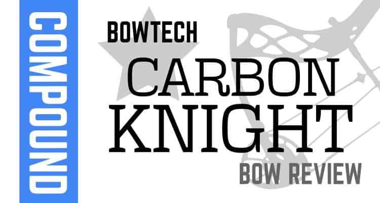 Bowtech Carbon Knight Compound Bow Review » targetcrazy com
